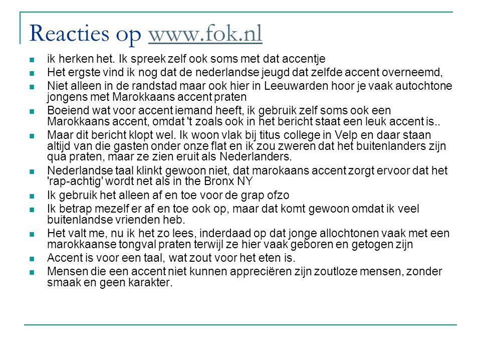 Reacties op www.fok.nlwww.fok.nl ik herken het. Ik spreek zelf ook soms met dat accentje Het ergste vind ik nog dat de nederlandse jeugd dat zelfde ac