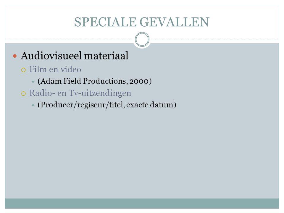 SPECIALE GEVALLEN Audiovisueel materiaal  Film en video  (Adam Field Productions, 2000)  Radio- en Tv-uitzendingen  (Producer/regiseur/titel, exac