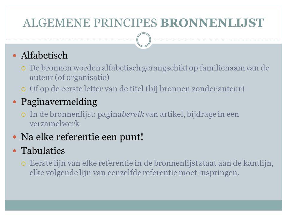 ALGEMENE PRINCIPES BRONNENLIJST Alfabetisch  De bronnen worden alfabetisch gerangschikt op familienaam van de auteur (of organisatie)  Of op de eers