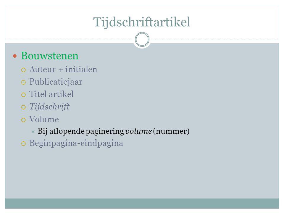 Tijdschriftartikel Bouwstenen  Auteur + initialen  Publicatiejaar  Titel artikel  Tijdschrift  Volume  Bij aflopende paginering volume (nummer)