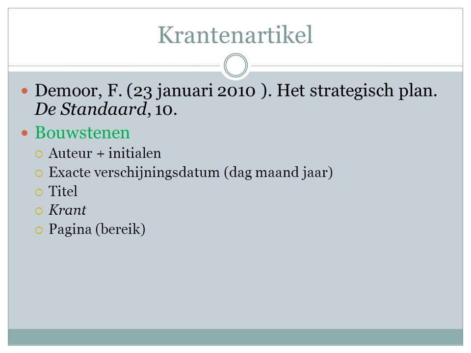 Krantenartikel Demoor, F. (23 januari 2010 ). Het strategisch plan. De Standaard, 10. Bouwstenen  Auteur + initialen  Exacte verschijningsdatum (dag