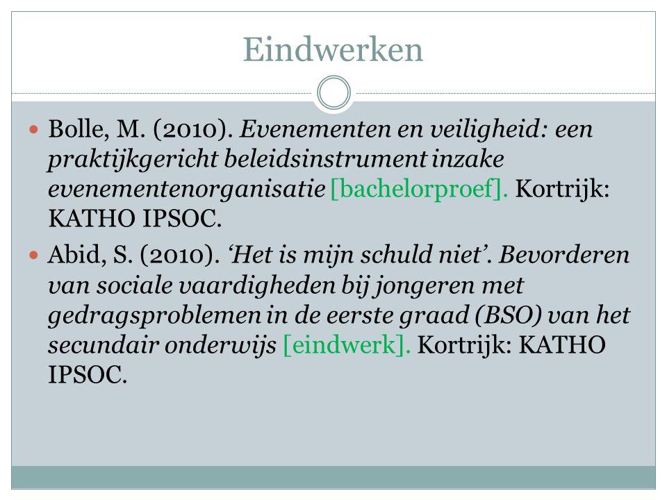 Eindwerken Bolle, M. (2010). Evenementen en veiligheid: een praktijkgericht beleidsinstrument inzake evenementenorganisatie [bachelorproef]. Kortrijk:
