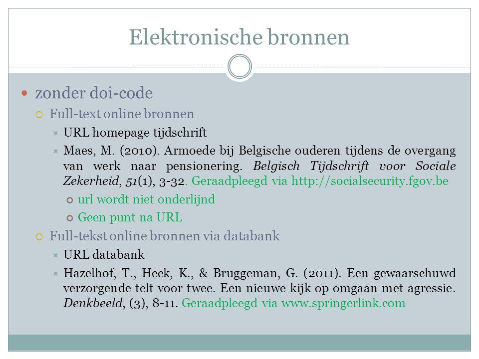 Elektronische bronnen zonder doi-code  Full-text online bronnen  URL homepage tijdschrift  Maes, M. (2010). Armoede bij Belgische ouderen tijdens d