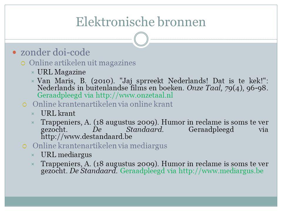 Elektronische bronnen zonder doi-code  Online artikelen uit magazines  URL Magazine  Van Maris, B. (2010).
