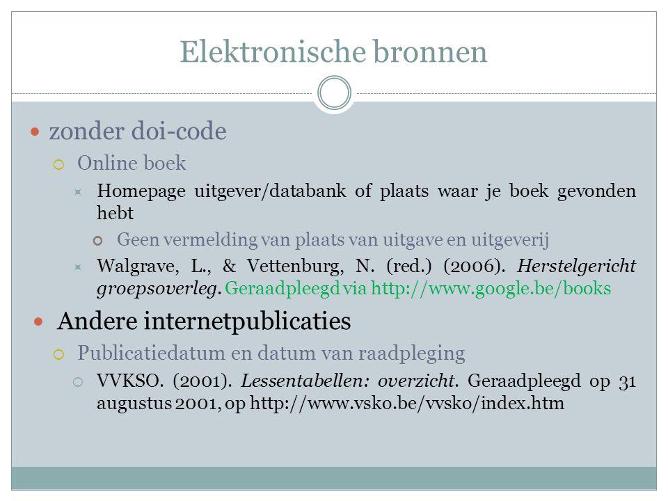Elektronische bronnen zonder doi-code  Online boek  Homepage uitgever/databank of plaats waar je boek gevonden hebt Geen vermelding van plaats van u