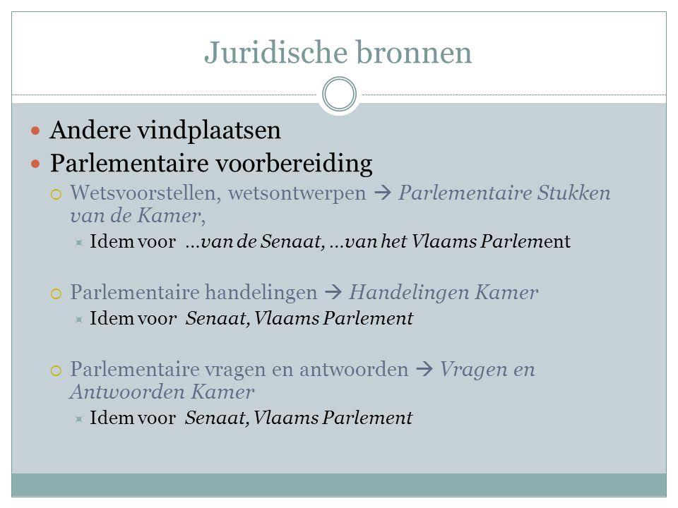 Juridische bronnen Andere vindplaatsen Parlementaire voorbereiding  Wetsvoorstellen, wetsontwerpen  Parlementaire Stukken van de Kamer,  Idem voor