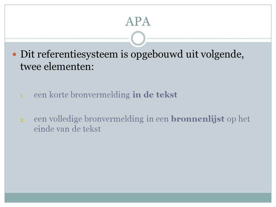 APA Dit referentiesysteem is opgebouwd uit volgende, twee elementen: 1. een korte bronvermelding in de tekst 2. een volledige bronvermelding in een br