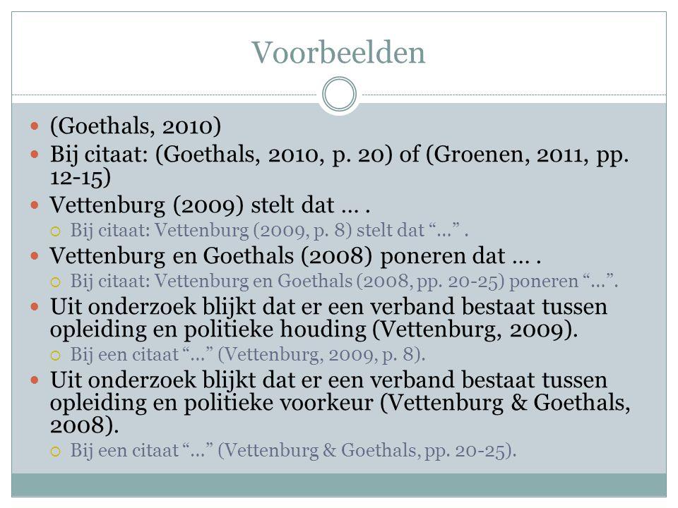 Voorbeelden (Goethals, 2010) Bij citaat: (Goethals, 2010, p. 20) of (Groenen, 2011, pp. 12-15) Vettenburg (2009) stelt dat ….  Bij citaat: Vettenburg