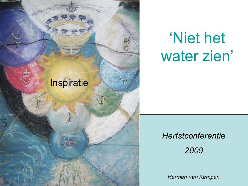'Niet het water zien' Herfstconferentie 2009 Herman van Kampen Inspiratie
