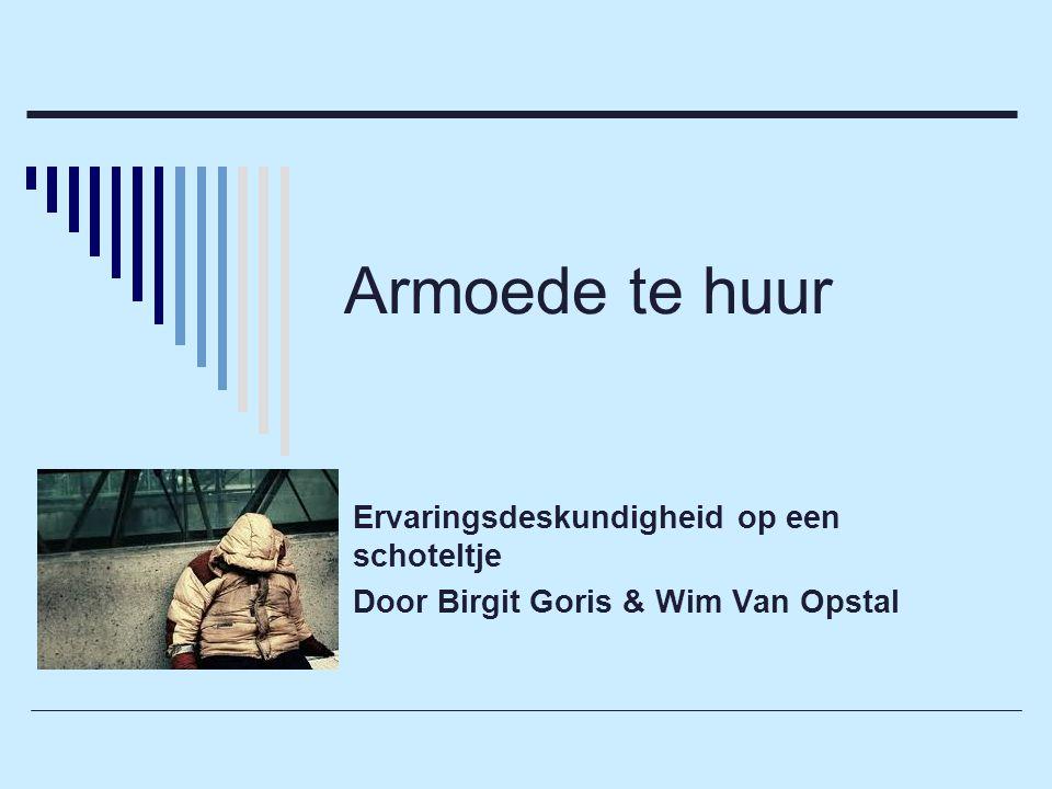 Armoede te huur Ervaringsdeskundigheid op een schoteltje Door Birgit Goris & Wim Van Opstal