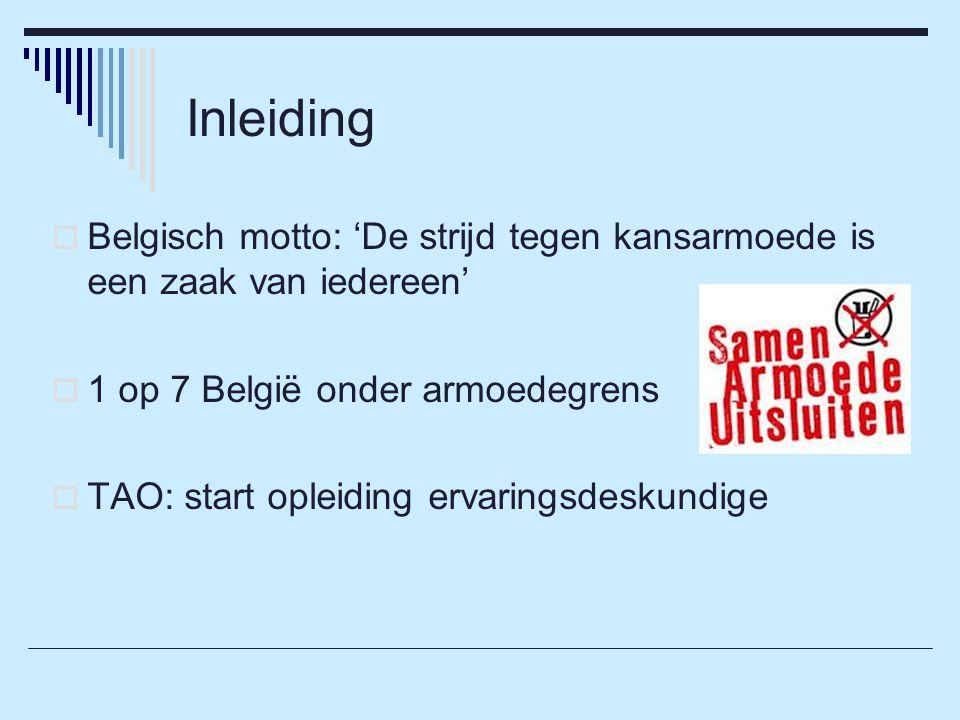 Inleiding  Belgisch motto: 'De strijd tegen kansarmoede is een zaak van iedereen'  1 op 7 België onder armoedegrens  TAO: start opleiding ervaringsdeskundige