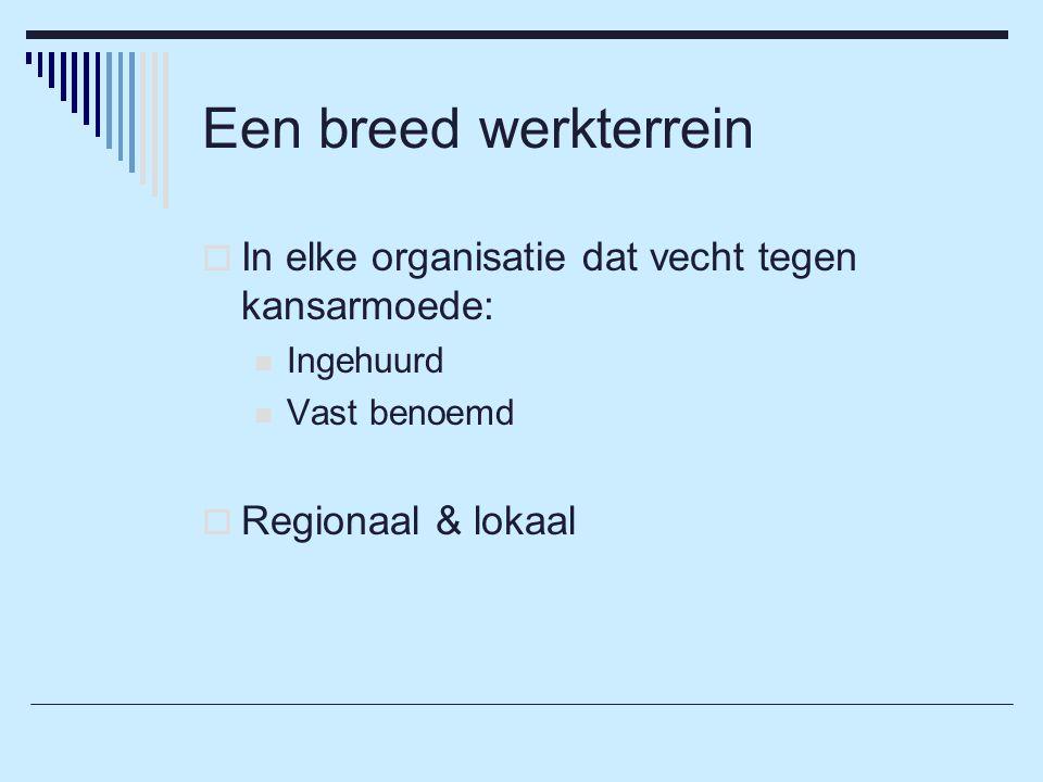 Een breed werkterrein  In elke organisatie dat vecht tegen kansarmoede: Ingehuurd Vast benoemd  Regionaal & lokaal