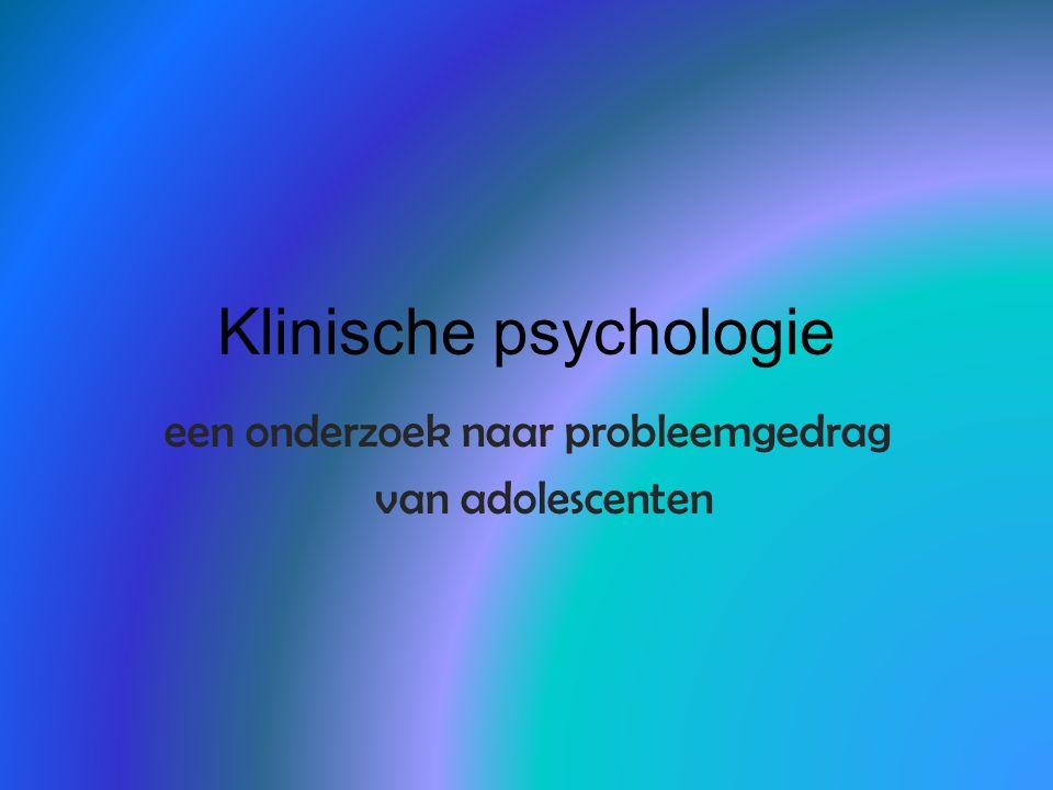 Klinische psychologie een onderzoek naar probleemgedrag van adolescenten