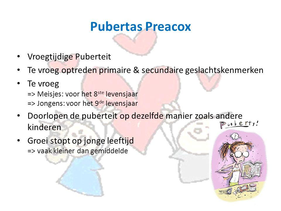Pubertas Preacox Vroegtijdige Puberteit Te vroeg optreden primaire & secundaire geslachtskenmerken Te vroeg => Meisjes: voor het 8 ste levensjaar => Jongens: voor het 9 de levensjaar Doorlopen de puberteit op dezelfde manier zoals andere kinderen Groei stopt op jonge leeftijd => vaak kleiner dan gemiddelde