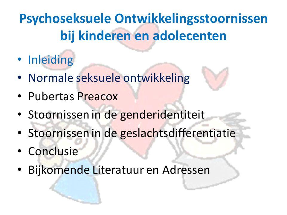 Psychoseksuele Ontwikkelingsstoornissen bij kinderen en adolecenten Inleiding Normale seksuele ontwikkeling Pubertas Preacox Stoornissen in de genderidentiteit Stoornissen in de geslachtsdifferentiatie Conclusie Bijkomende Literatuur en Adressen