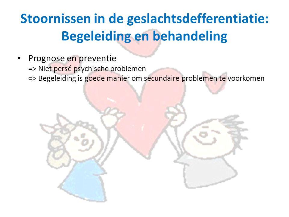 Stoornissen in de geslachtsdefferentiatie: Begeleiding en behandeling Prognose en preventie => Niet persé psychische problemen => Begeleiding is goede manier om secundaire problemen te voorkomen