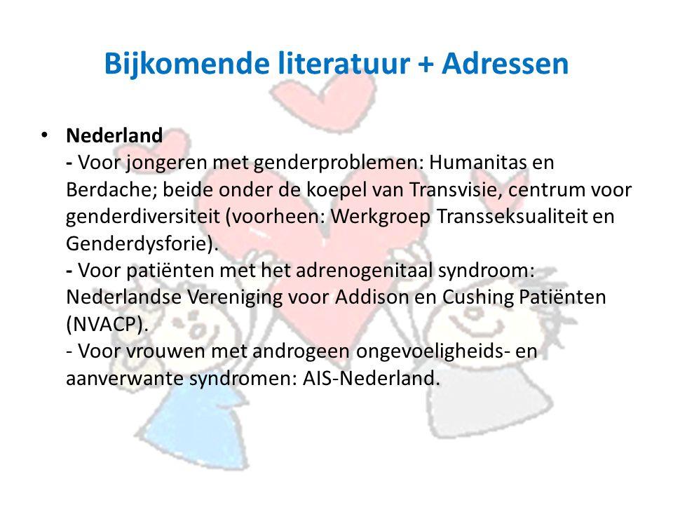 Bijkomende literatuur + Adressen Nederland - Voor jongeren met genderproblemen: Humanitas en Berdache; beide onder de koepel van Transvisie, centrum voor genderdiversiteit (voorheen: Werkgroep Transseksualiteit en Genderdysforie).