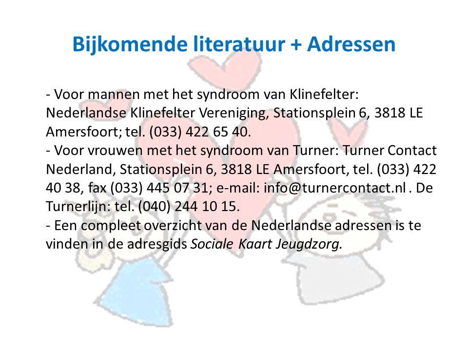 Bijkomende literatuur + Adressen - Voor mannen met het syndroom van Klinefelter: Nederlandse Klinefelter Vereniging, Stationsplein 6, 3818 LE Amersfoort; tel.