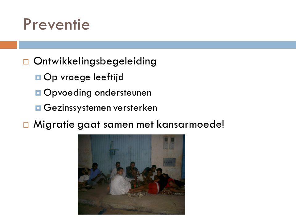 Preventie  Ontwikkelingsbegeleiding  Op vroege leeftijd  Opvoeding ondersteunen  Gezinssystemen versterken  Migratie gaat samen met kansarmoede!