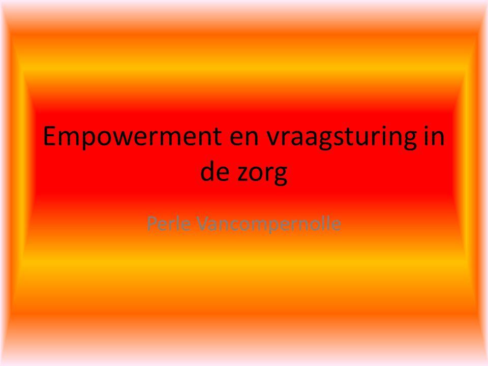 Empowerment en vraagsturing in de zorg Perle Vancompernolle