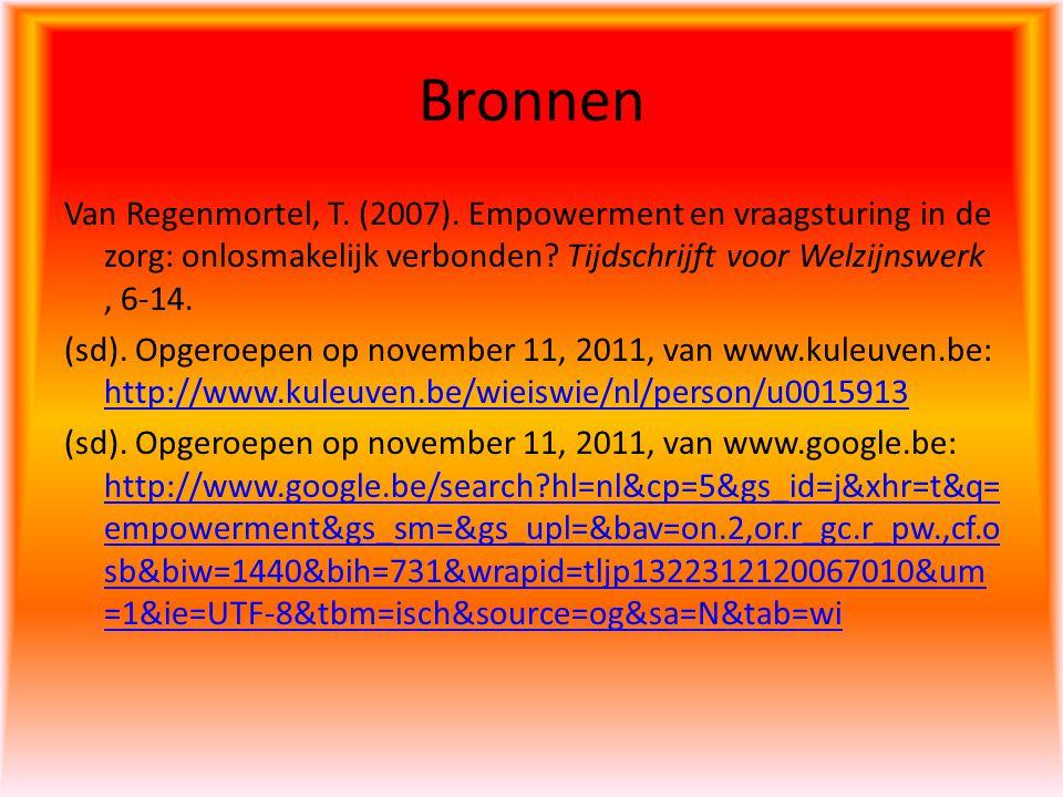 Bronnen Van Regenmortel, T. (2007). Empowerment en vraagsturing in de zorg: onlosmakelijk verbonden? Tijdschrijft voor Welzijnswerk, 6-14. (sd). Opger