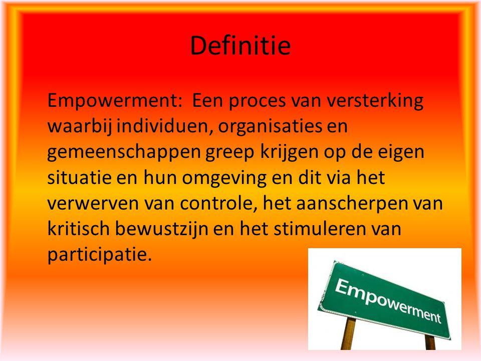Definitie Empowerment: Een proces van versterking waarbij individuen, organisaties en gemeenschappen greep krijgen op de eigen situatie en hun omgevin