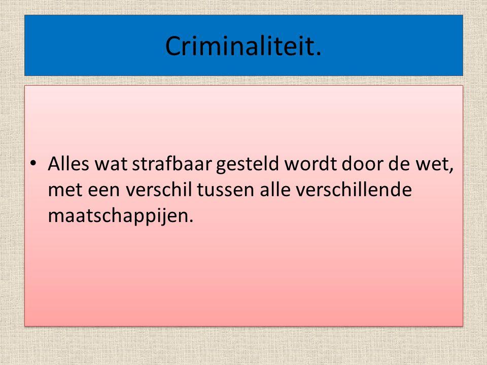 Criminaliteit. Alles wat strafbaar gesteld wordt door de wet, met een verschil tussen alle verschillende maatschappijen.