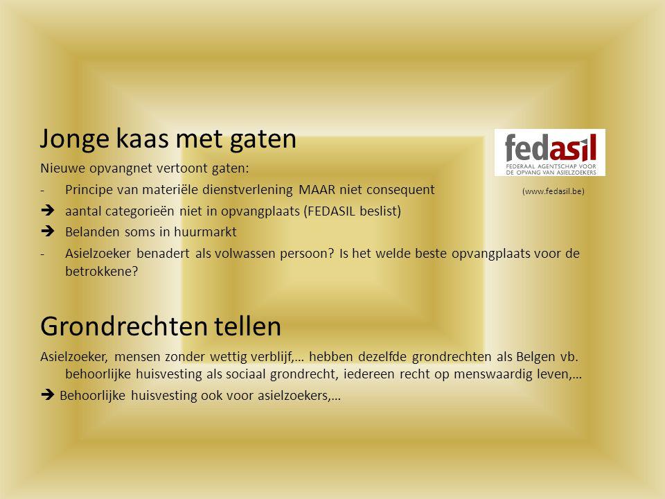 Jonge kaas met gaten Nieuwe opvangnet vertoont gaten: -Principe van materiële dienstverlening MAAR niet consequent (www.fedasil.be)  aantal categorie