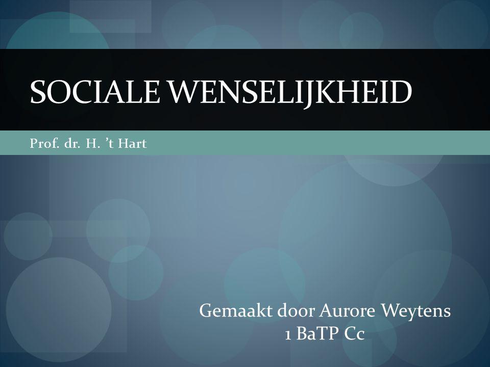 Prof. dr. H. 't Hart SOCIALE WENSELIJKHEID Gemaakt door Aurore Weytens 1 BaTP Cc