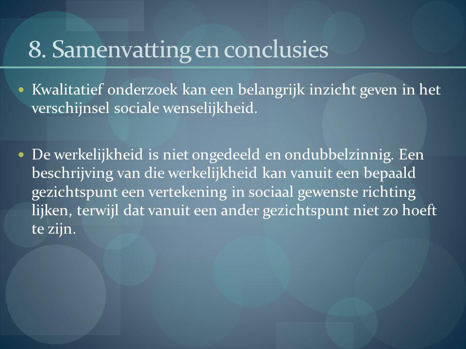 8. Samenvatting en conclusies Kwalitatief onderzoek kan een belangrijk inzicht geven in het verschijnsel sociale wenselijkheid. De werkelijkheid is ni