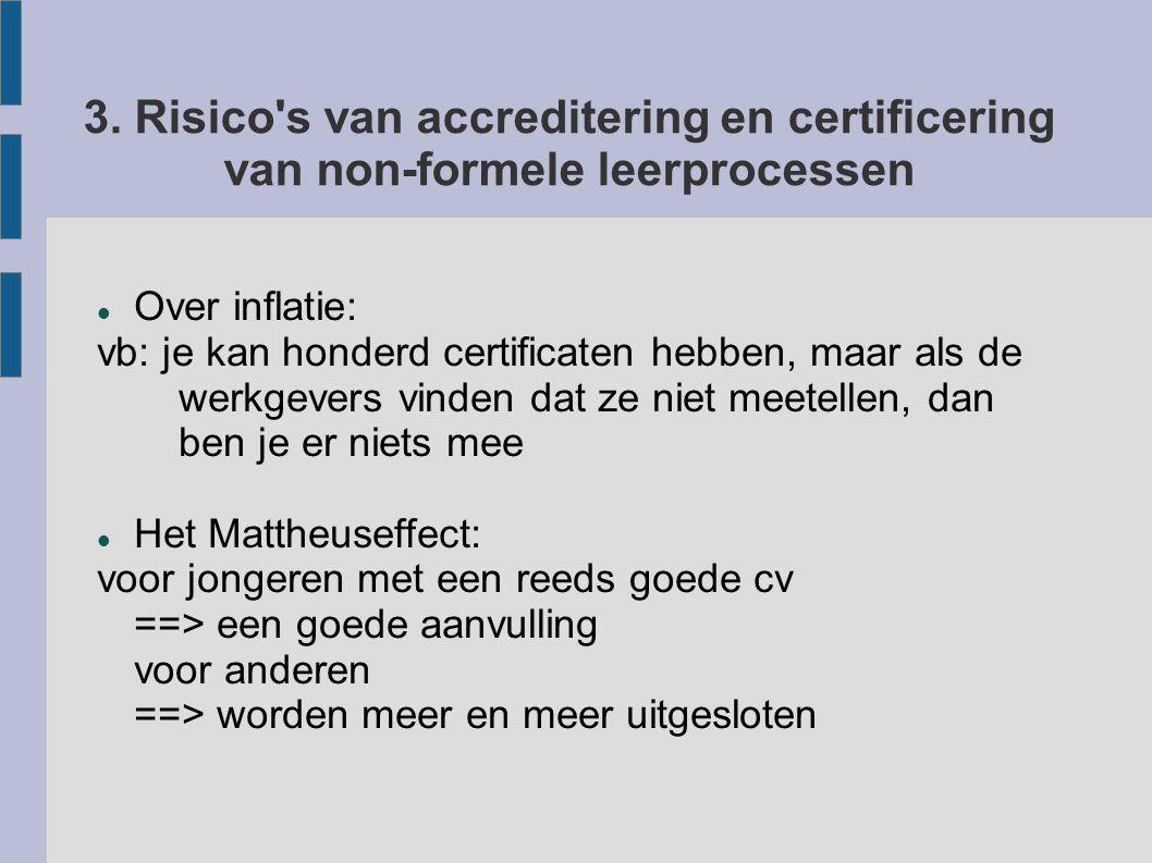 3. Risico's van accreditering en certificering van non-formele leerprocessen Over inflatie: vb: je kan honderd certificaten hebben, maar als de werkge