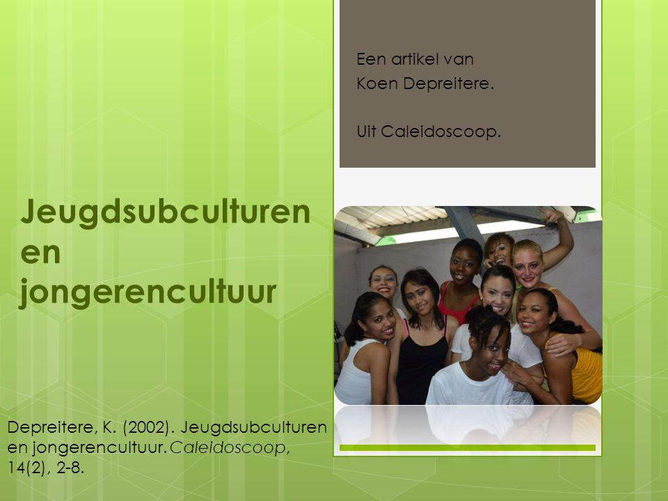 Jeugdsubculturen en jongerencultuur Een artikel van Koen Depreitere. Uit Caleidoscoop. Depreitere, K. (2002). Jeugdsubculturen en jongerencultuur. Cal