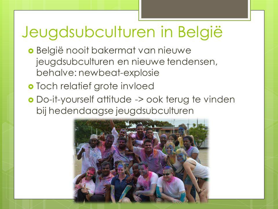 Jeugdsubculturen in België  België nooit bakermat van nieuwe jeugdsubculturen en nieuwe tendensen, behalve: newbeat-explosie  Toch relatief grote in