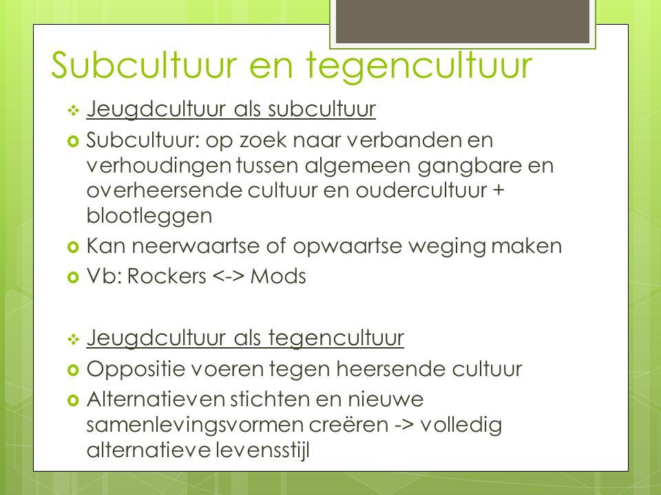 Subcultuur en tegencultuur  Jeugdcultuur als subcultuur  Subcultuur: op zoek naar verbanden en verhoudingen tussen algemeen gangbare en overheersend