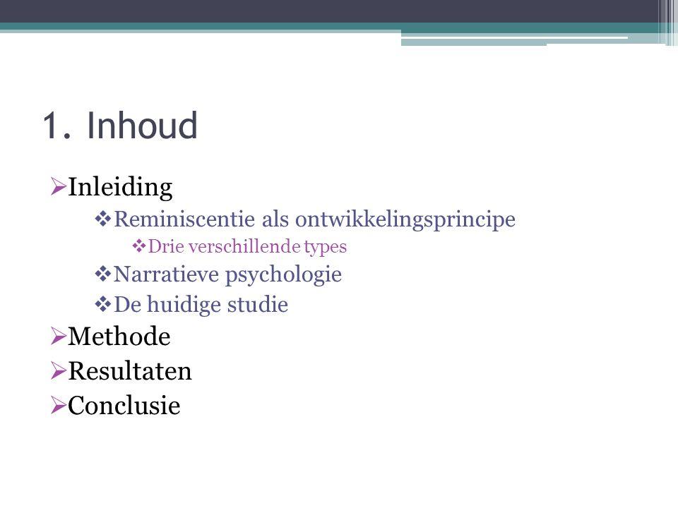1. Inhoud  Inleiding  Reminiscentie als ontwikkelingsprincipe  Drie verschillende types  Narratieve psychologie  De huidige studie  Methode  Re