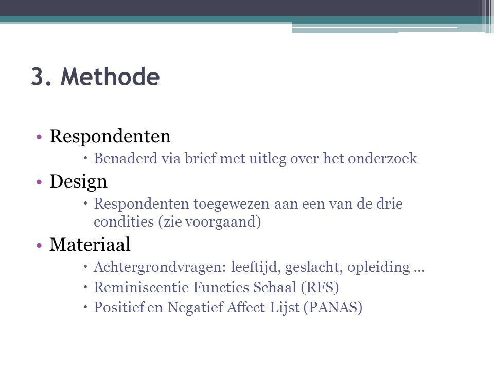 3. Methode Respondenten  Benaderd via brief met uitleg over het onderzoek Design  Respondenten toegewezen aan een van de drie condities (zie voorgaa