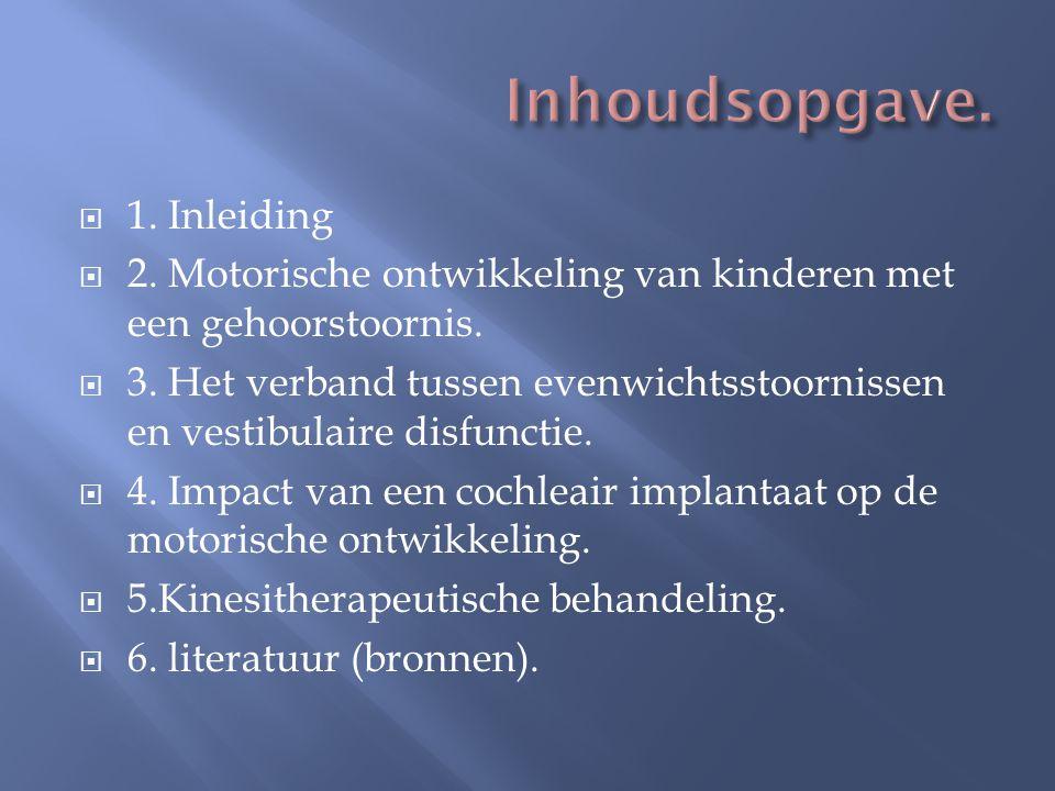  1. Inleiding  2. Motorische ontwikkeling van kinderen met een gehoorstoornis.  3. Het verband tussen evenwichtsstoornissen en vestibulaire disfunc