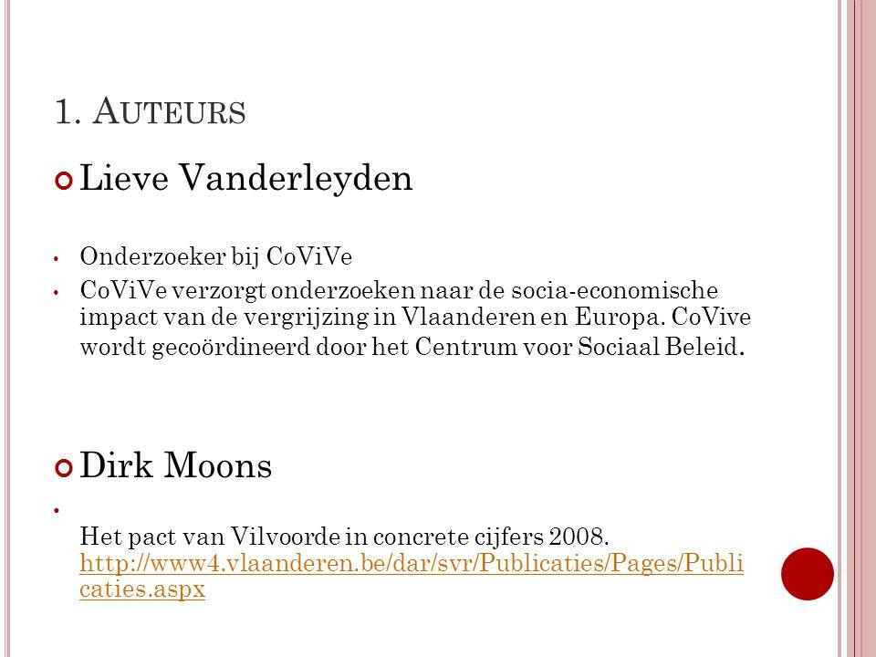 1. A UTEURS Lieve Vanderleyden Onderzoeker bij CoViVe CoViVe verzorgt onderzoeken naar de socia-economische impact van de vergrijzing in Vlaanderen en