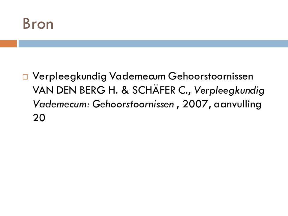 Bron  Verpleegkundig Vademecum Gehoorstoornissen VAN DEN BERG H. & SCHÄFER C., Verpleegkundig Vademecum: Gehoorstoornissen, 2007, aanvulling 20