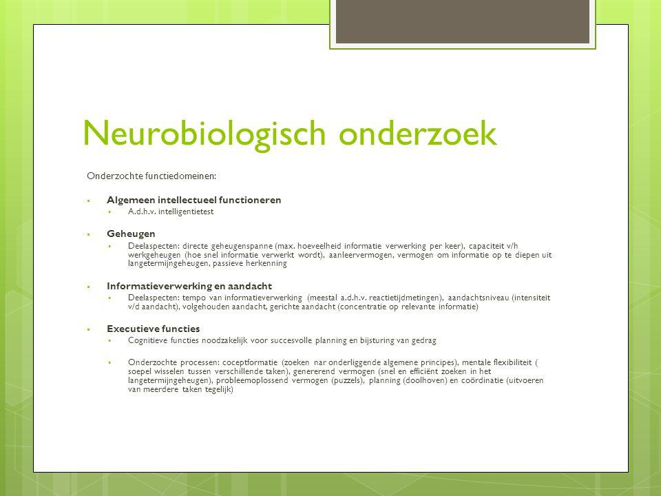 Neurobiologisch onderzoek Onderzochte functiedomeinen:  Algemeen intellectueel functioneren  A.d.h.v.
