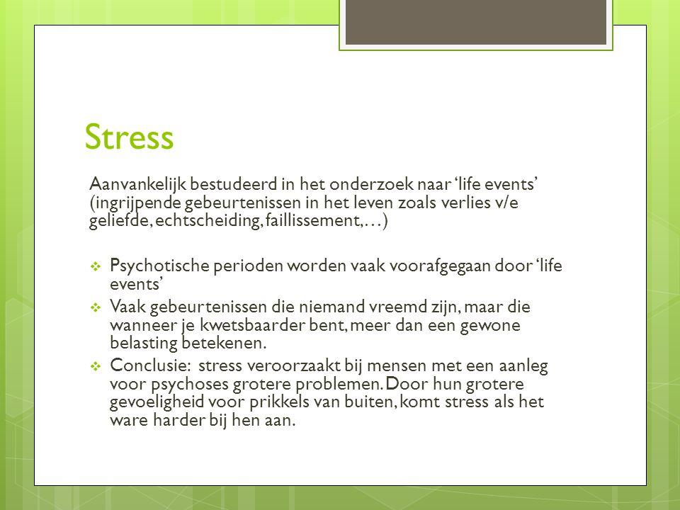 Stress Aanvankelijk bestudeerd in het onderzoek naar 'life events' (ingrijpende gebeurtenissen in het leven zoals verlies v/e geliefde, echtscheiding,