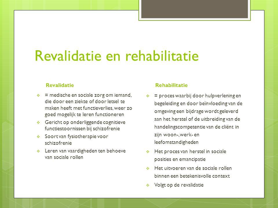 Revalidatie en rehabilitatie Revalidatie  = medische en sociale zorg om iemand, die door een ziekte of door letsel te maken heeft met functieverlies,