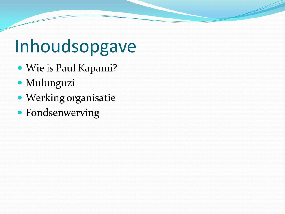 Inhoudsopgave Wie is Paul Kapami? Mulunguzi Werking organisatie Fondsenwerving