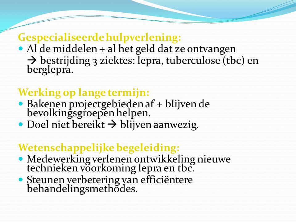Gespecialiseerde hulpverlening: Al de middelen + al het geld dat ze ontvangen  bestrijding 3 ziektes: lepra, tuberculose (tbc) en berglepra.