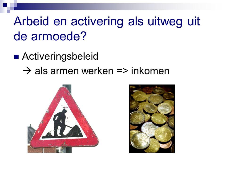 Arbeid en activering als uitweg uit de armoede Activeringsbeleid  als armen werken => inkomen