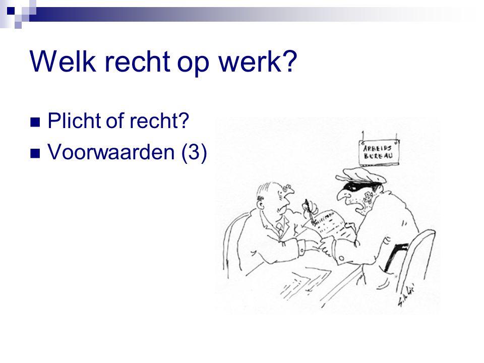 Welk recht op werk Plicht of recht Voorwaarden (3)