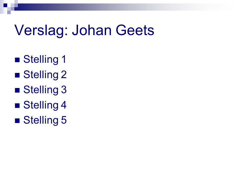 Verslag: Johan Geets Stelling 1 Stelling 2 Stelling 3 Stelling 4 Stelling 5