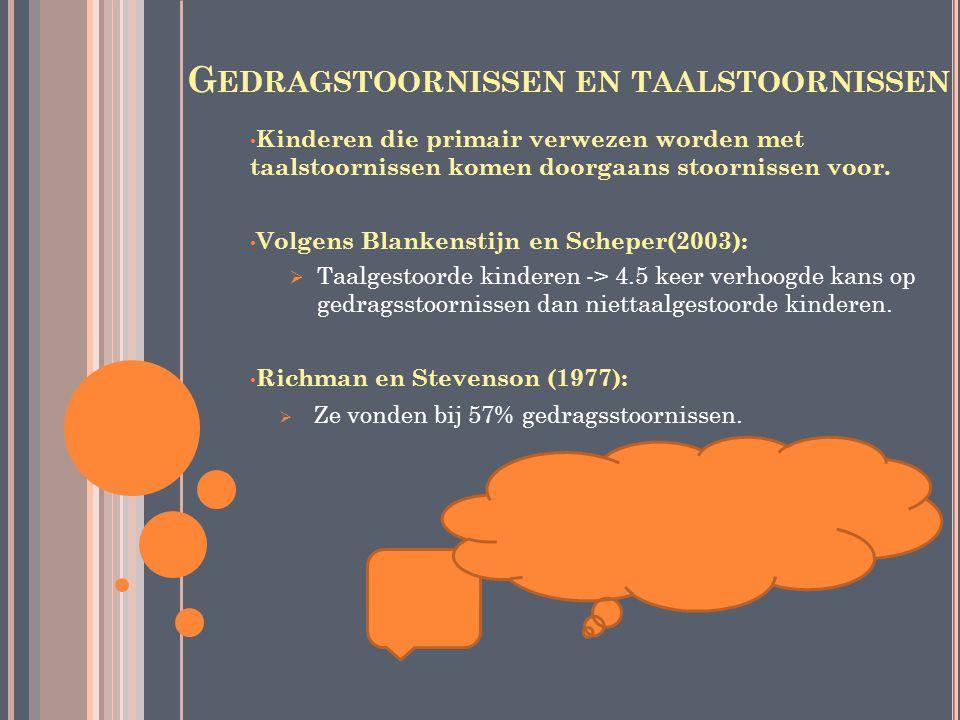 G EDRAGSTOORNISSEN EN TAALSTOORNISSEN Kinderen die primair verwezen worden met taalstoornissen komen doorgaans stoornissen voor. Volgens Blankenstijn