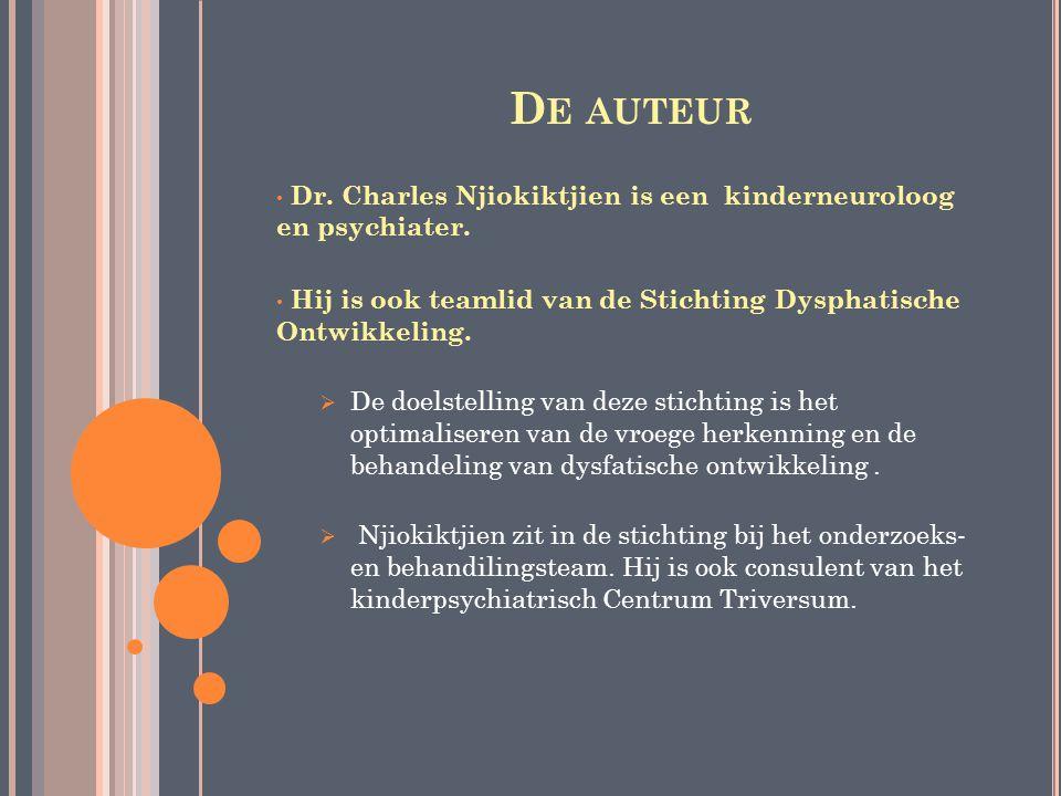 D E AUTEUR Dr. Charles Njiokiktjien is een kinderneuroloog en psychiater. Hij is ook teamlid van de Stichting Dysphatische Ontwikkeling.  De doelstel