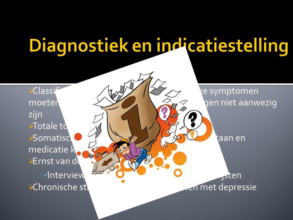  Classificatiesysteem als zoekschema: welke symptomen moeten hoelang aanwezig zijn en welke mogen niet aanwezig zijn  Totale toestand van de persoon